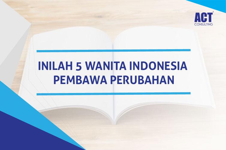 ACT Consulting | 5 wanita indonesia | Corporate Culture Consultant | training motivasi karyawan | training pengembangan karyawan | training motivasi karyawan