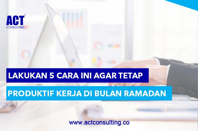 ACT Consulting | Tips ACT Consulting | tips kerja bulan ramadhan | konsultan budaya kerja | konsultan perusahaan | budaya kerja karyawan