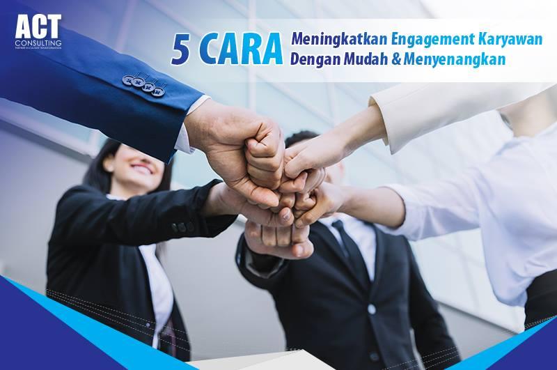 Cara meningkat engagement dan kinerja karyawan