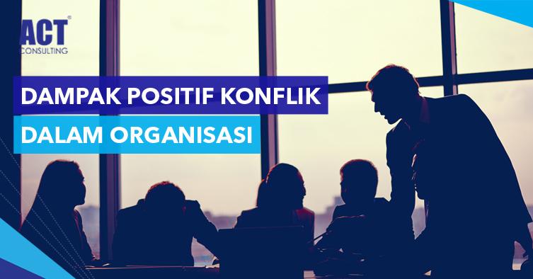 ACT Consulting | dampak positif konflik organisasi | budaya organisasi | culture organization | konsultan budaya organisasi