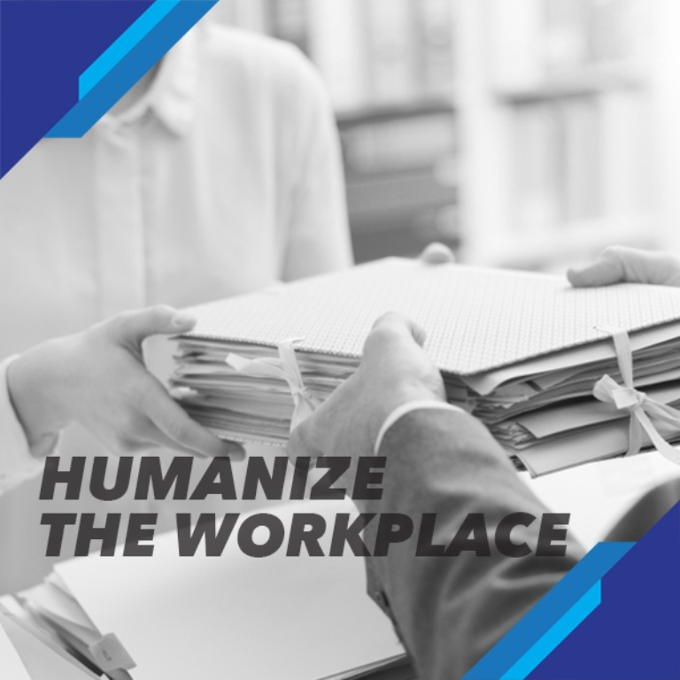 HUMANIZE THE WORKPLACE