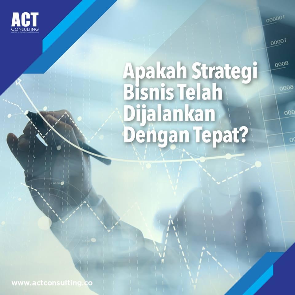 apakah strategi bisnis telah dijalankan dengan tepat, act consulting